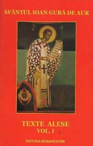 Sfantul Ioan Gura de Aur - Texte alese - Vol. 1