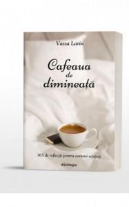 Cafeaua de dimineata. 365 de reflectii pentru oameni ocupati