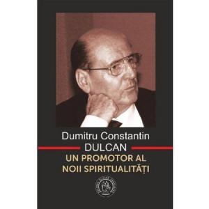 Dumitru Constantin-Dulcan - Un promotor al noii spiritualitati