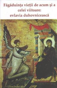 Fagaduinta vietii de acum si a celei viitoare: evlavia duhovniceasca