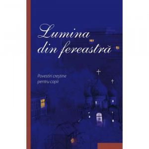 Lumina din fereastra - Povestiri crestine pentru copii