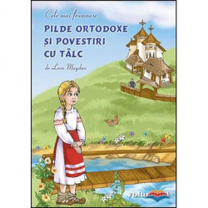 Pilde ortodoxe si povestiri cu talc - Volume 1