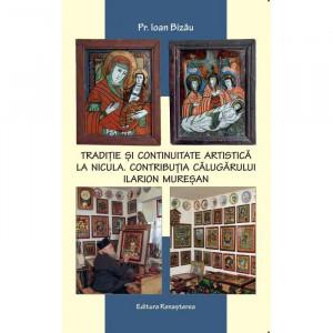 Traditie si continuitate artistica la Nicula. Contributia meritorie a calugarului Ilarion Muresan