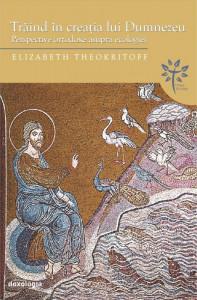 Traind in creatia lui Dumnezeu. Perspective ortodoxe asupra ecologiei