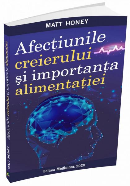 Cartea AFECTIUNILE CREIERULUI SI IMPORTANTA ALIMENTATIEI - Matt Honey