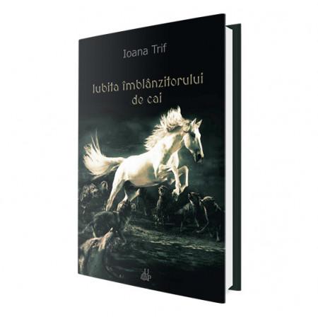 Iubita îmblânzitorului de cai - Ioana Trif