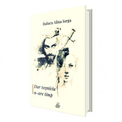 Dar veşnicia n-are timp - Raluca Alina Iorga
