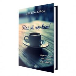 Hai să vorbim!- Violeta Jurca