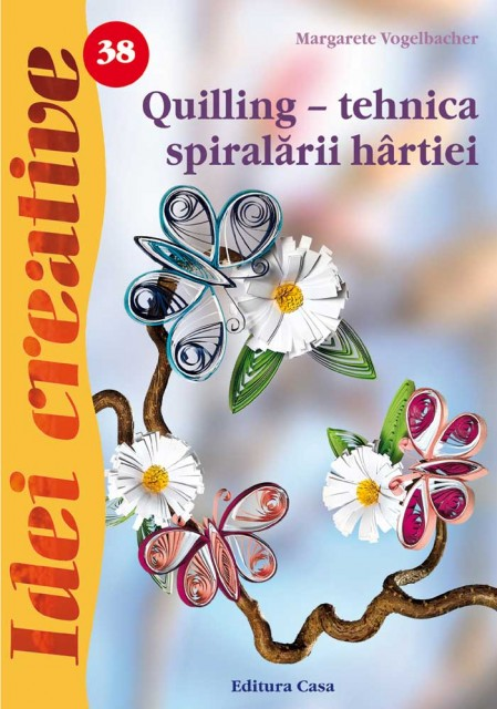 Quilling - tehnica spiralarii hartiei - Ed. a III a