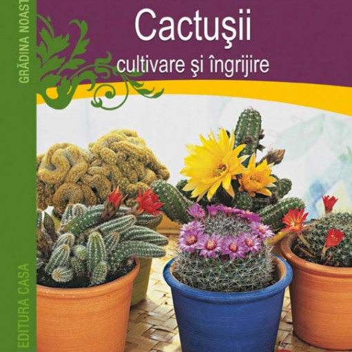 Cactusii - cultivare si ingrijire