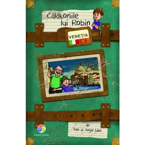 """""""Călătoriile lui Robin. Veneţia"""" - Ken şi Angie Lake"""
