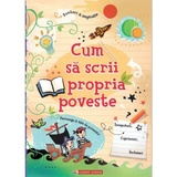 Cum sa scrii propria poveste.- Louie Stowell, Jane Chisholm
