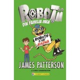 Robotii din familia mea vol. 2 Robotii o iau razna - James Patterson, Chris Grabenstein