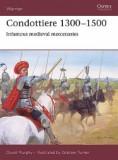 Condottiere 1300 - 1500: Infamous medieval mercenaries