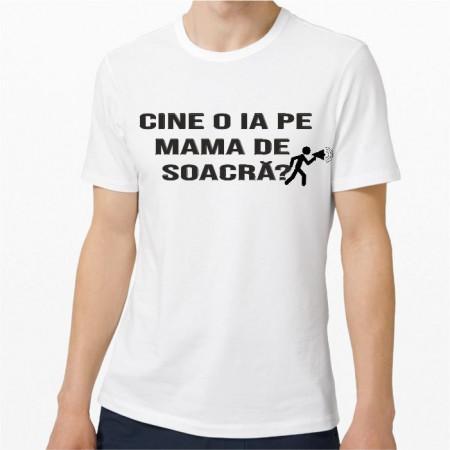Tricou personalizat -Cine o ia pe mama de soacră-