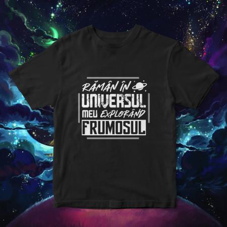 """Tricou """"Raman in universul meu"""""""