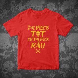 """Tricou """"IMI PLACE TOT CE-MI FACE RAU"""""""