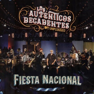Los Auténticos Decadentes ~ Fiesta nacional: MTV Unplugged (CD+DVD)