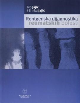 Rendgenska Dijagnostika Reumatskih Bolesti Ivo Jajic, Zrinka Jajic 2001 godina