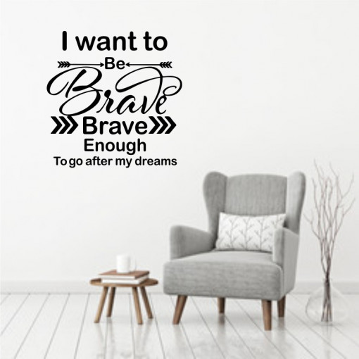 Sticker perete I Want to be Brave Enough