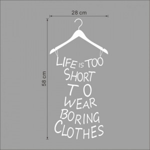 Sticker perete Life is to short to wear boring clothes black