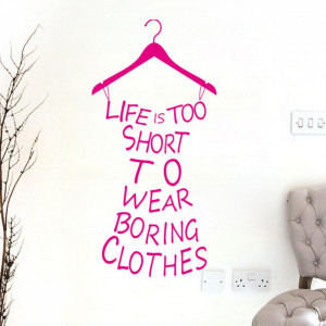Sticker perete Life is to short to wear boring clothes pink
