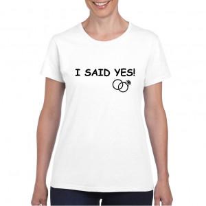 Tricou personalizat dama alb I Said Yes S