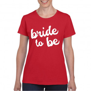 Tricou personalizat dama rosu Bride to Be S