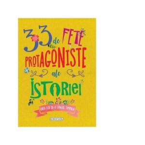 33 de fete protagoniste ale istoriei - Carte povesti pentru copii