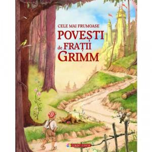 Cele mai frumoase povesti de Fratii Grimm - Carte povesti pentru copii