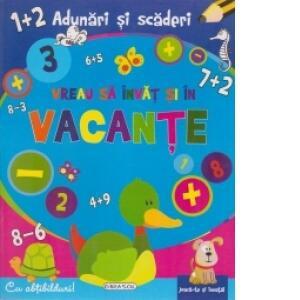 Vreau sa invat si in vacante-Adunari si scaderi - Carte povesti pentru copii