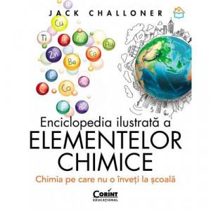 Enciclopedia ilustrată a elementelor chimice. Chimia pe care nu o înveți la școală