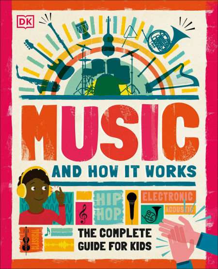 Music and How it Works: The Complete Guide for Kids