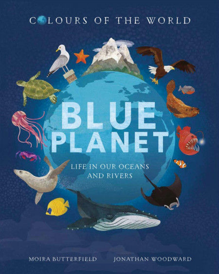 Colours of the World: Blue Planet - Life in our Oceans and Rivers