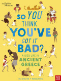 So You Think You've Got It Bad? A Kid's Life in Ancient Greece (paperback)