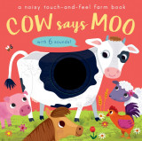 Cow Says Moo - A noisy touch-and-feel farm book
