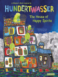 The House of Happy Spirits: A Children's Book Inspired by Hundertwasser
