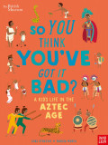 So You Think You've Got It Bad? A Kid's Life in the Aztec Age (paperback)