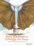 Funny Machines for George the Sheep - A Children's Book Inspired by Leonardo da Vinci