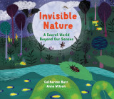 Invisible Nature: A Secret World Beyond our Senses