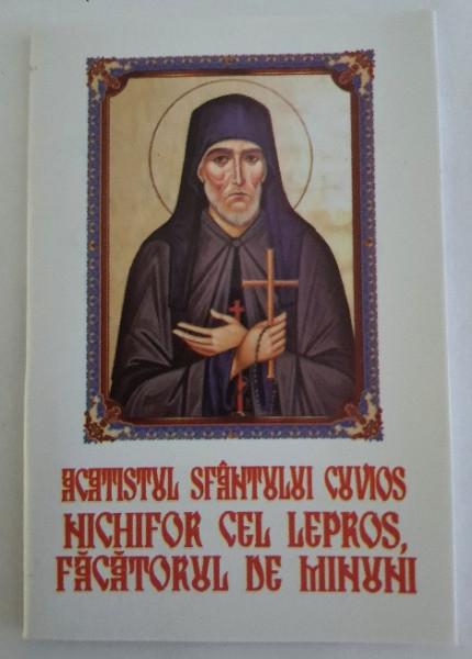 Acatistul Sfântului Cuvios Nechifor cel Lepros,făcătorul de minuni