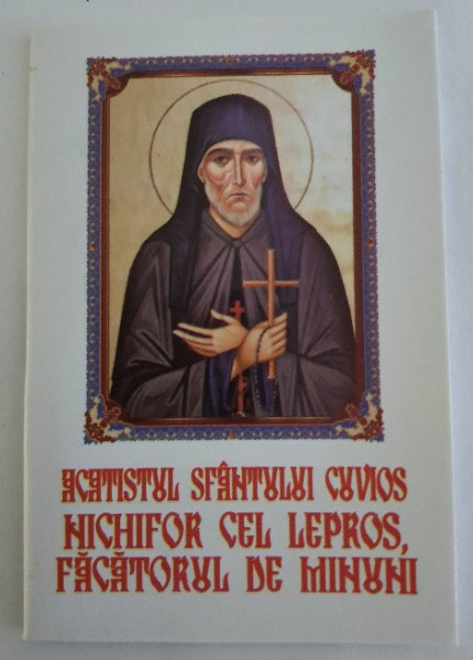 Acatistul Sfântului Cuvios Nechiță cel Lepros,făcătorul de minuni