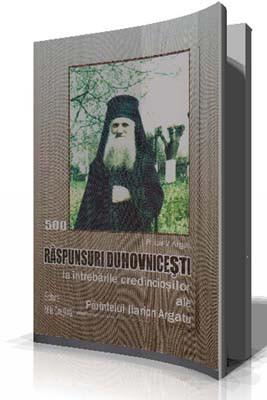 Pr.Ioan V.Argatu-500 Raspunsuri Duhovnicesti la intrebarile credinciosilor ale Parintelui Ilarion Argatu