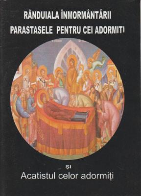 Randuiala inmormantarii,Parastasele pentru cei adormiti si Acatistul celor adormiti