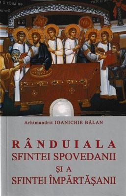 Arhimandrit Ioanichie Balan-RANDUIALA SFINTEI SPOVEDANII SI A SFINTEI IMPARTASANII