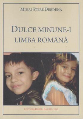 MIHAI STERE DERDENA-Dulce minune-i limba Romana