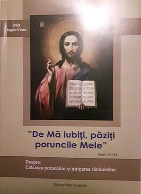 """Preot Argatu V.Ioan-""""De Ma iubiti,paziti poruncile Mele(Ioan 14,15)-Despre:Calcarea poruncilor si stricarea randuielilor"""