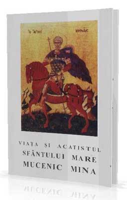Viata si Acatistul Sfantului Mare Mucenic Mina