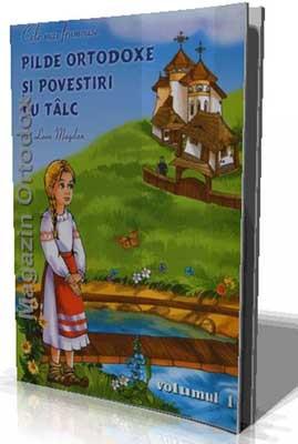 Cele mai frumoase Pilde Ortodoxe si povestiri cu Talc de Leon Magdan-volumul 1