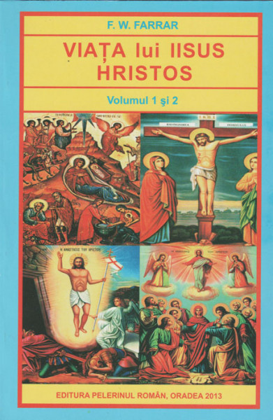 F.W.Farrar-Viata lui Iisus Hristos,vol.1 si 2